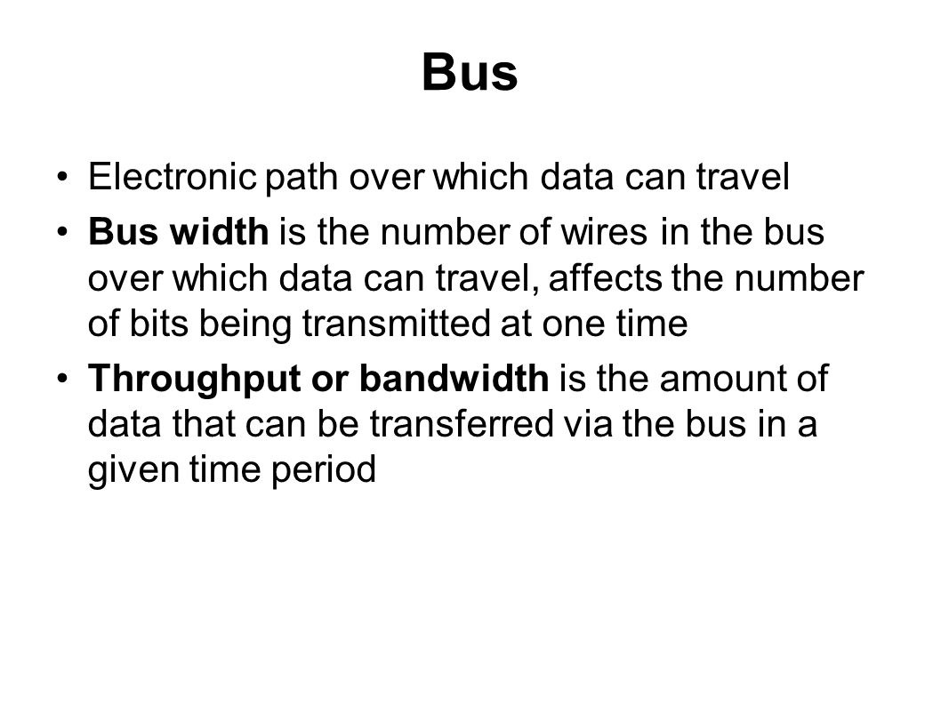 Bus Electronic path over which data can travel