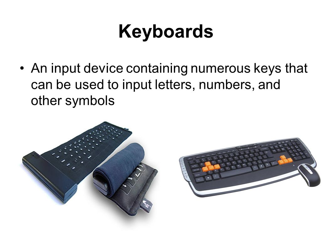 Keyboards An input device containing numerous keys that can be used to input letters, numbers, and other symbols.