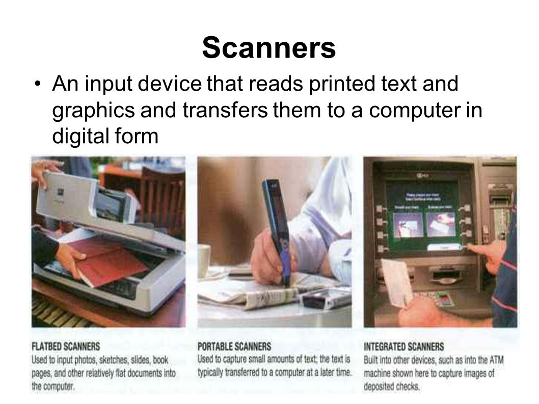 Scanners An input device that reads printed text and graphics and transfers them to a computer in digital form.