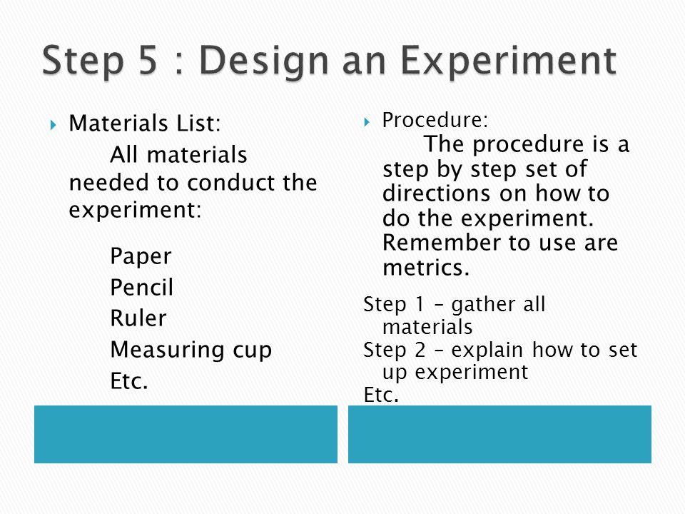 Step 5 : Design an Experiment