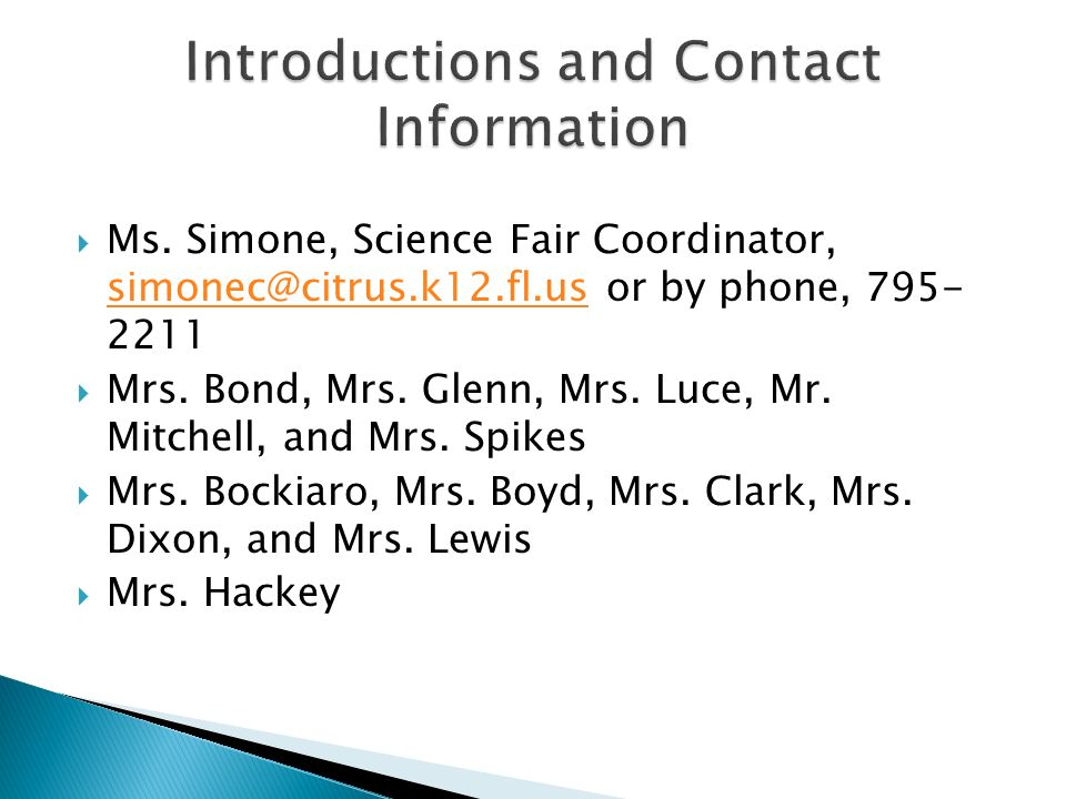 Introductions and Contact Information Ms. Simone, Science Fair Coordinator, simonec@citrus.k12.fl.us or by phone, 795- 2211.