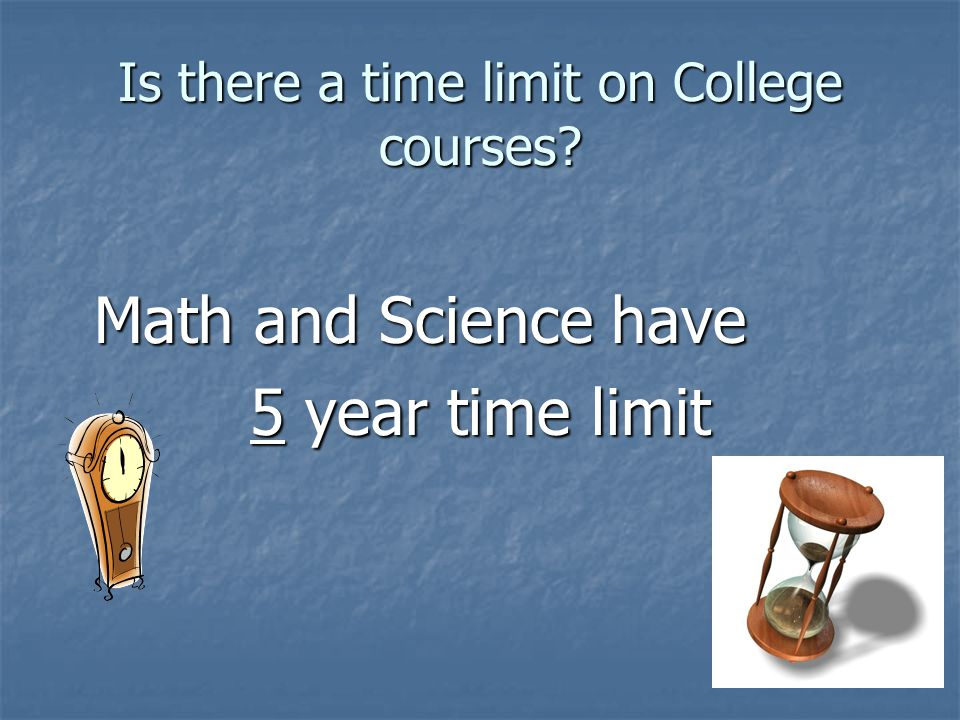 Is there a time limit on College courses