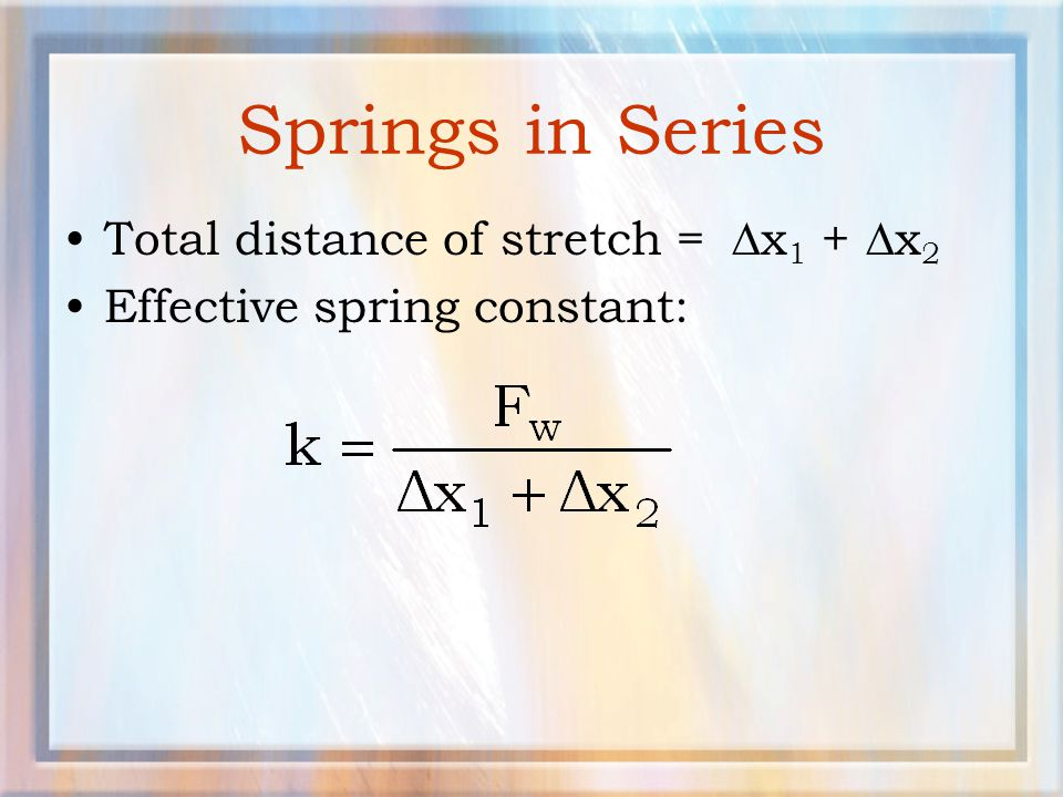 Springs in Series Total distance of stretch = Dx1 + Dx2
