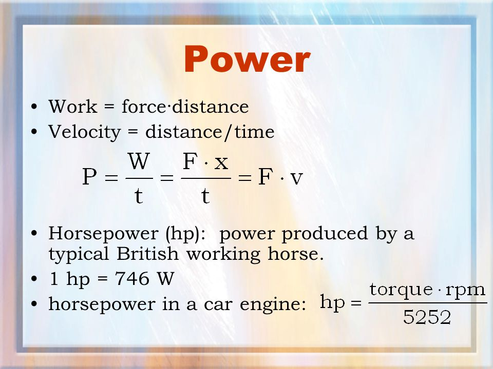 Power Work = force·distance Velocity = distance/time