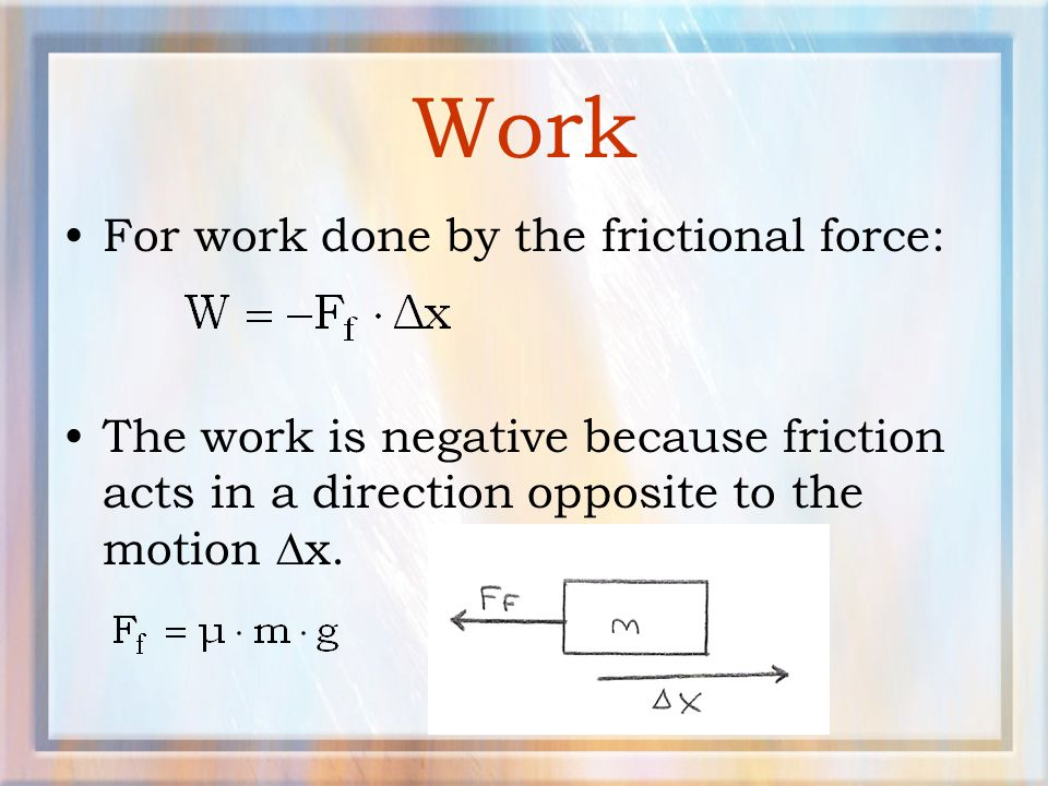 Work For work done by the frictional force: