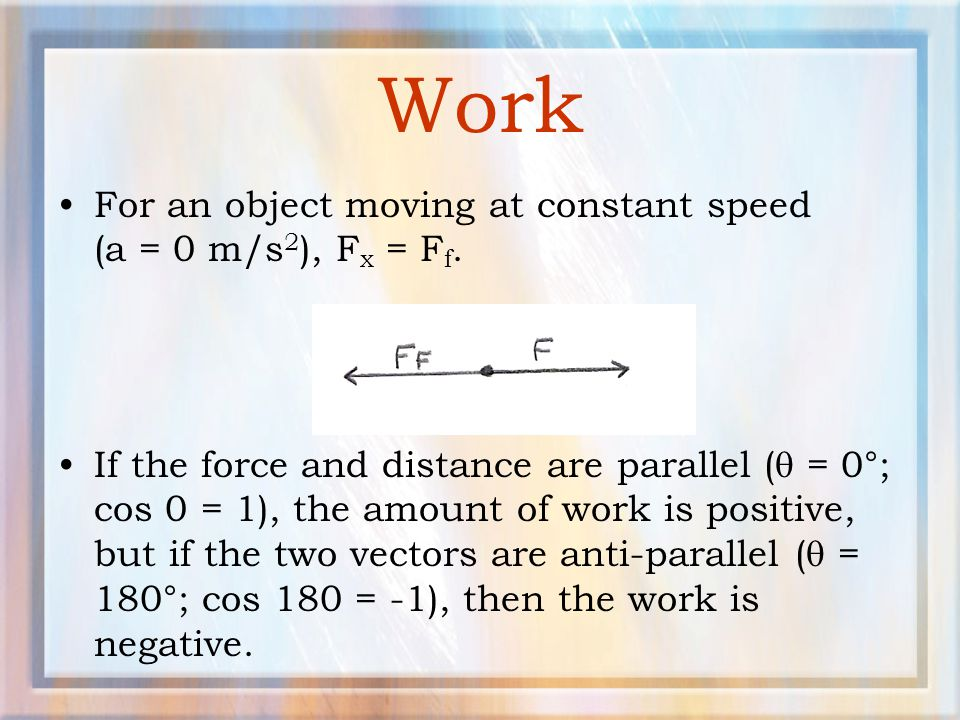 Work For an object moving at constant speed (a = 0 m/s2), Fx = Ff.