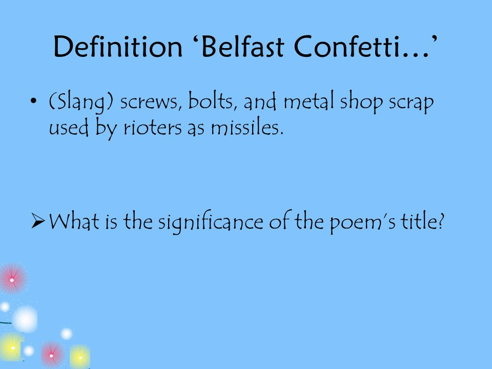 """belfast confetti essay 'belfast confetti' is questioning violence with many rhetorical questions, whereas 'slough' is calling for violence to level the city """"why can't i escape"""" he doesn't want to be a part of this action, """"come friendly bombs, and blow to smithereens""""."""
