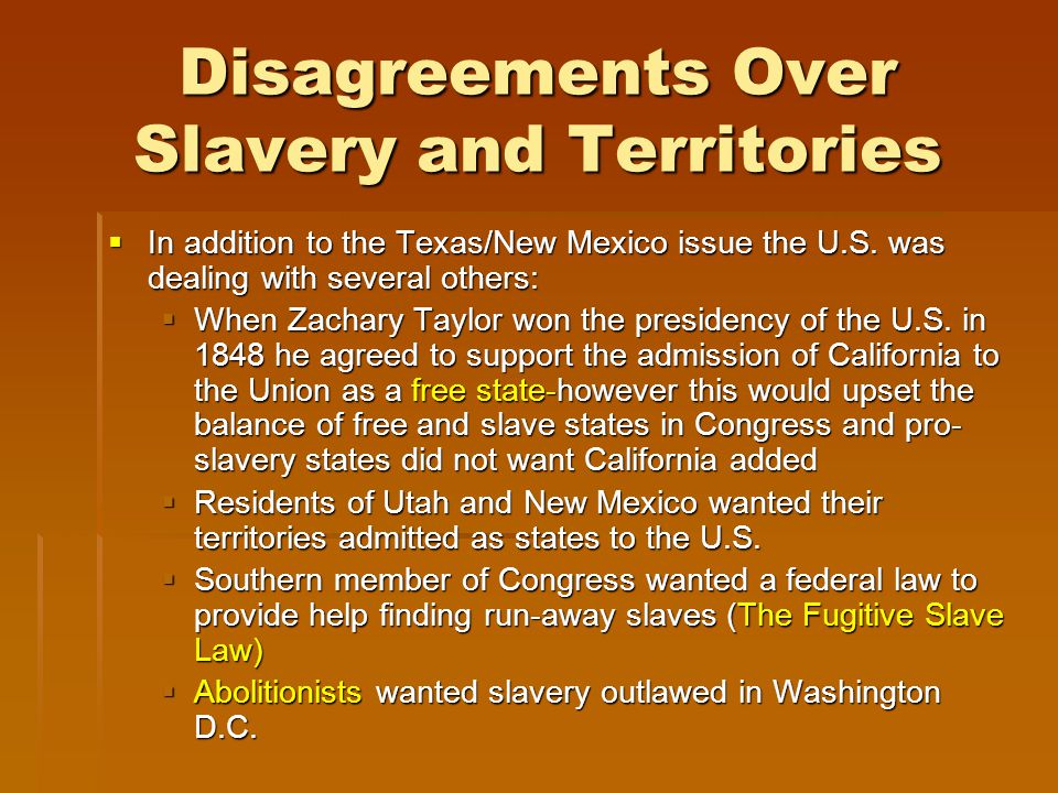 disagreeing on slavery But they still came slavery was against mexican law, but americans brought  slaves to texas  the united states and mexico disagreed on the border  between.