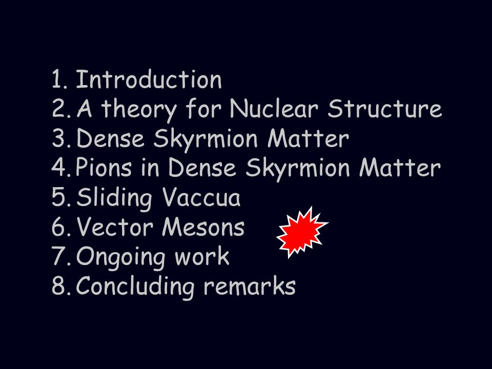 Introduction A theory for Nuclear Structure. Dense Skyrmion Matter. Pions in Dense Skyrmion Matter.
