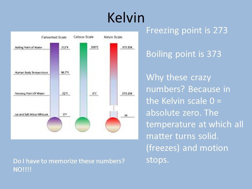 Kelvin Freezing point is 273 Boiling point is 373