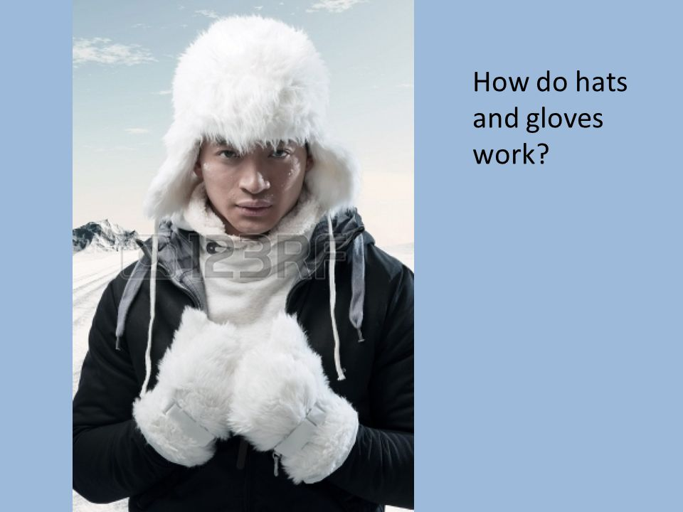How do hats and gloves work