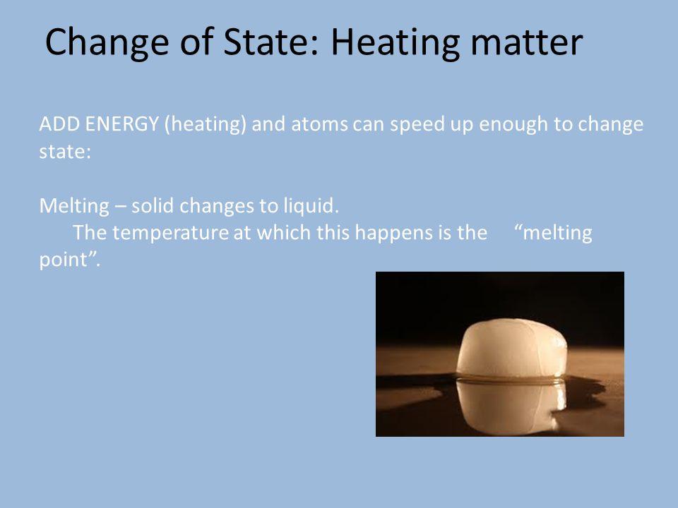 Change of State: Heating matter