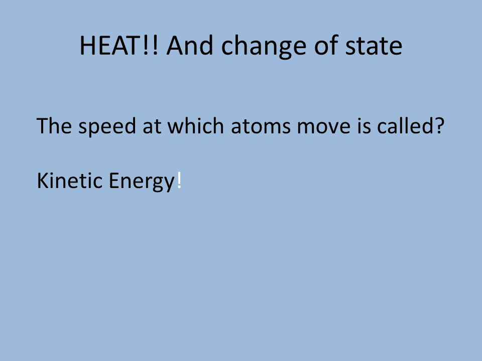 HEAT!! And change of state