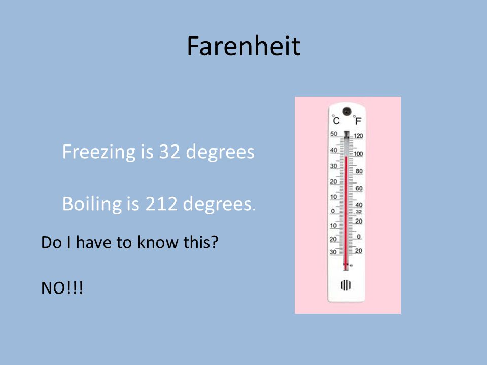 Farenheit Freezing is 32 degrees Boiling is 212 degrees.