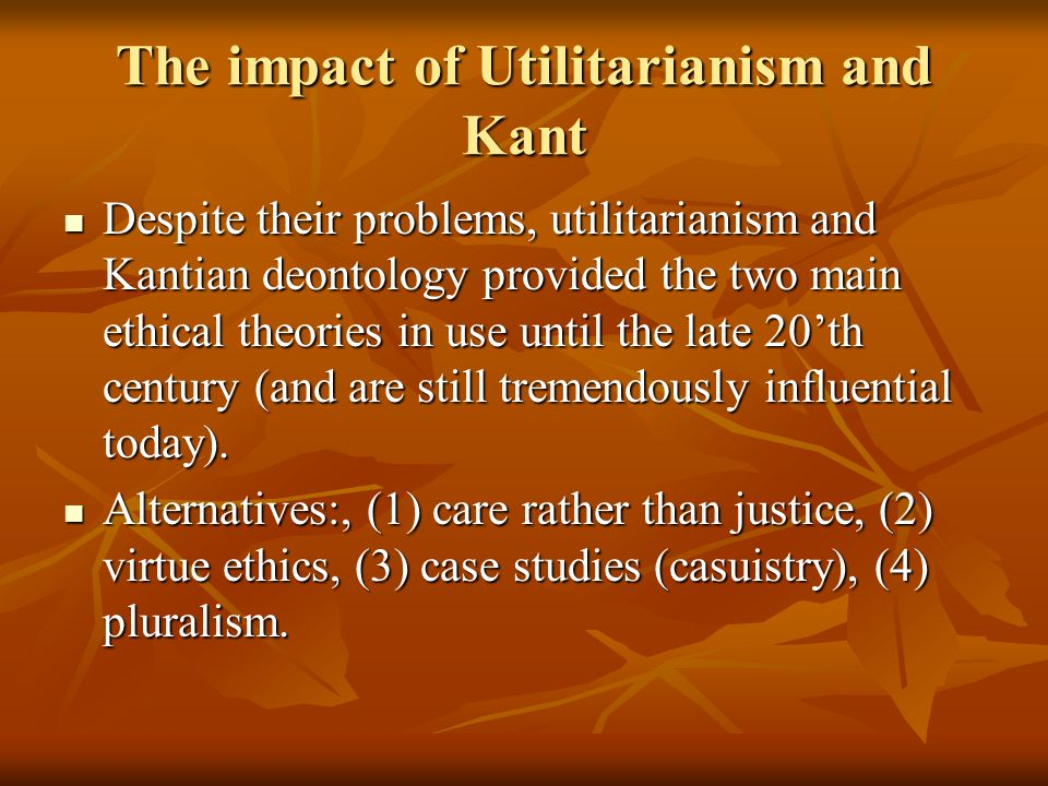 utilitarianism ethics and deontological ethics In deontological theories, (moral) right is derived without a theory of (non-moral) what utilitarianism is center for the study of ethics in the professions.
