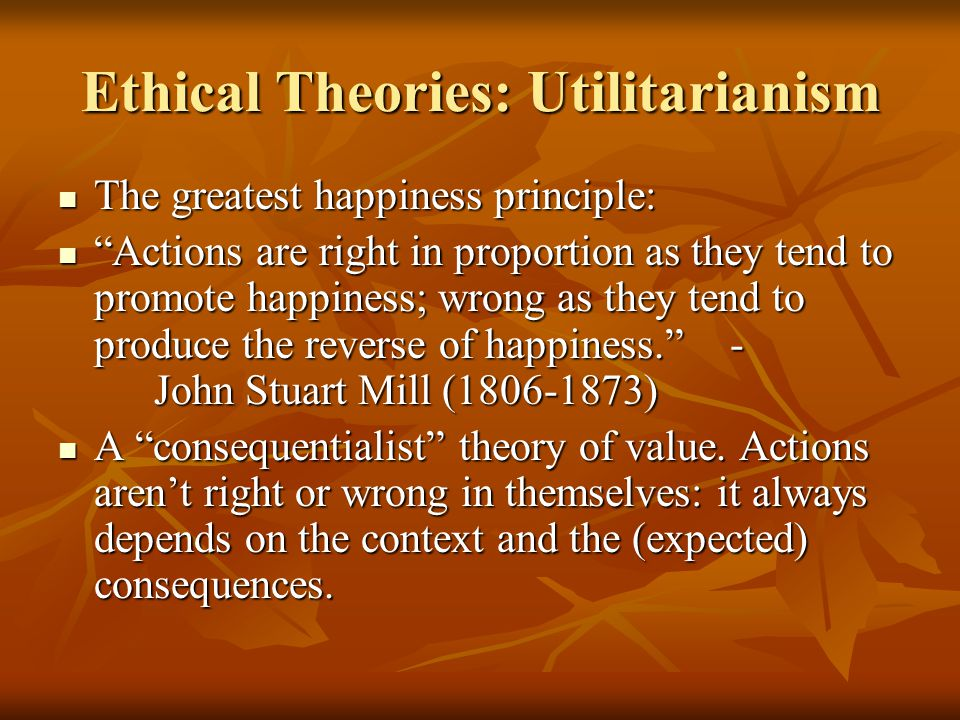 john stuart mill and the greatest happiness principle Which is a principle influenced heavily by john stuart mill and which has been dubbed the greatest happiness principle, is a consequentialist belief that did patrick's ultimate decision to return amanda to her mother result in the greatest happiness for.