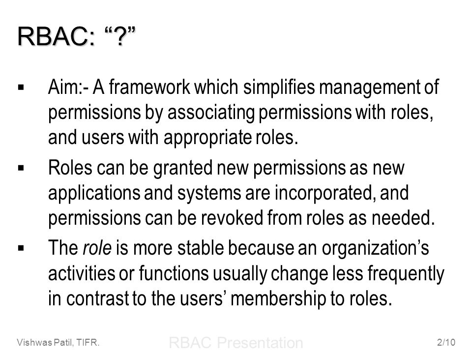 RBAC: Aim:- A framework which simplifies management of permissions by associating permissions with roles, and users with appropriate roles.
