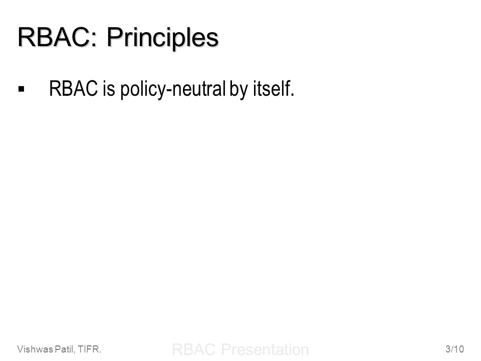 RBAC: Principles RBAC is policy-neutral by itself.