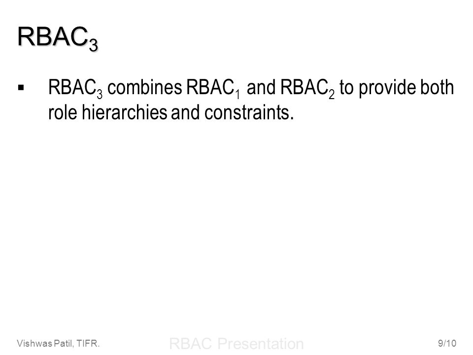RBAC3 RBAC3 combines RBAC1 and RBAC2 to provide both role hierarchies and constraints.