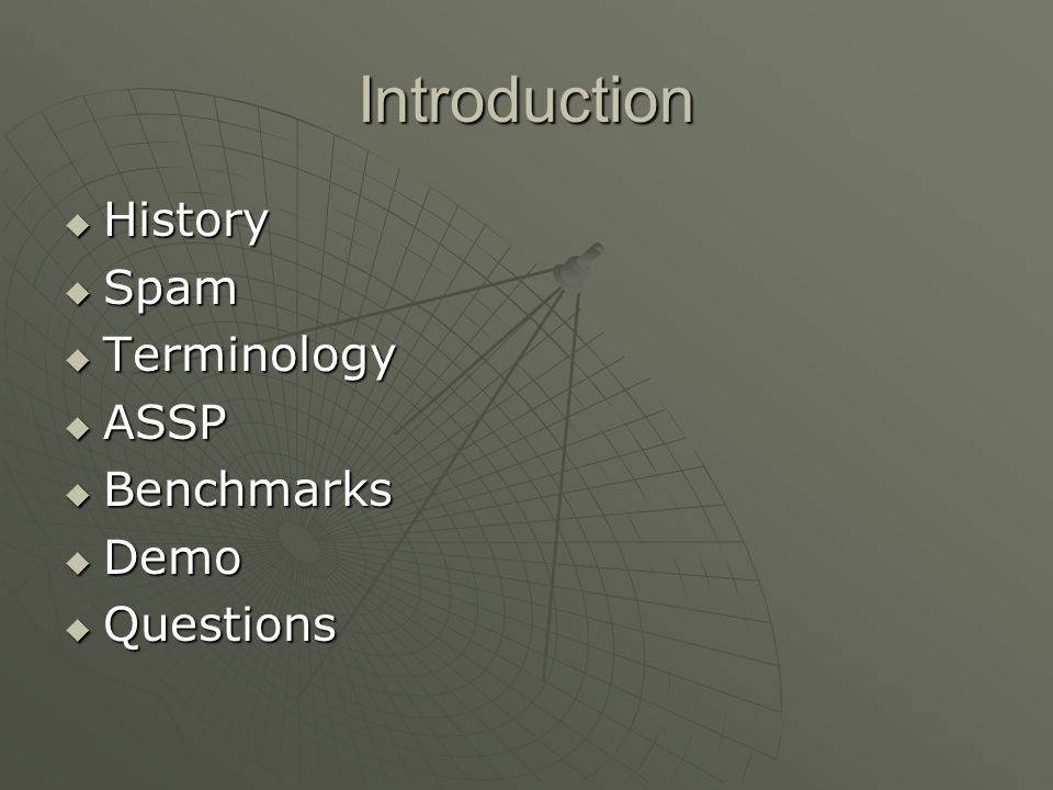 Introduction History Spam Terminology ASSP Benchmarks Demo Questions