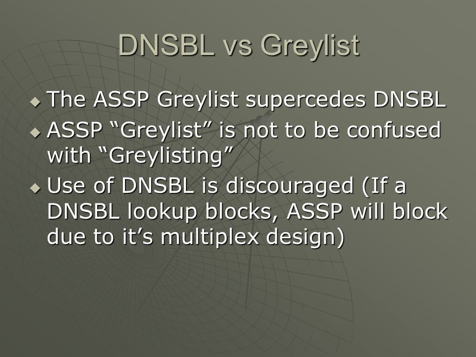 DNSBL vs Greylist The ASSP Greylist supercedes DNSBL