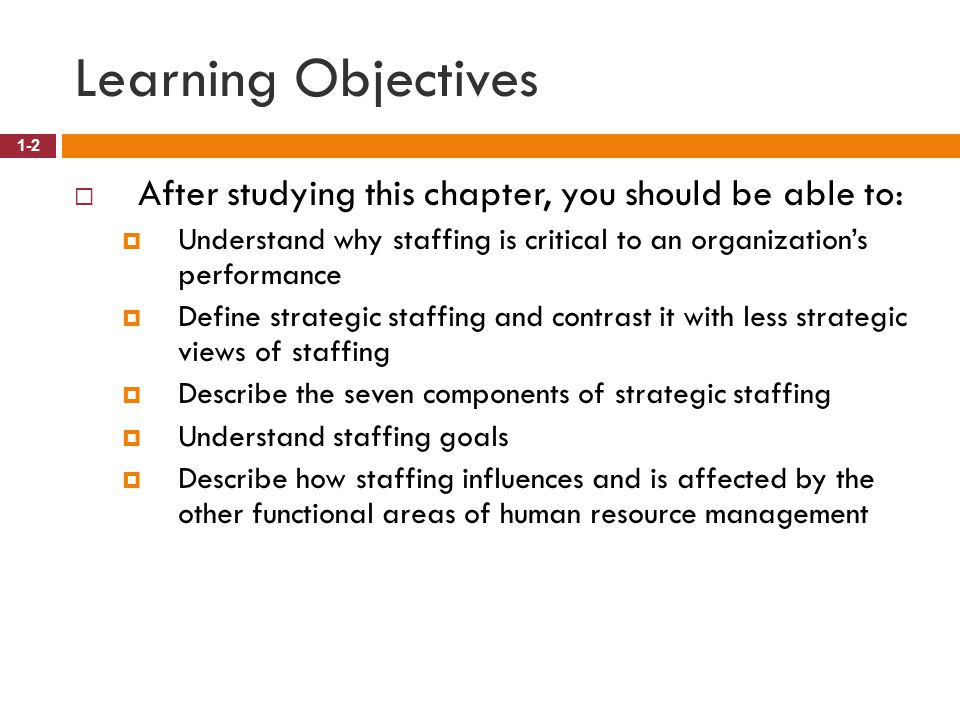 Learning Objectives After studying this chapter, you should be able to: Understand why staffing is critical to an organization's performance.