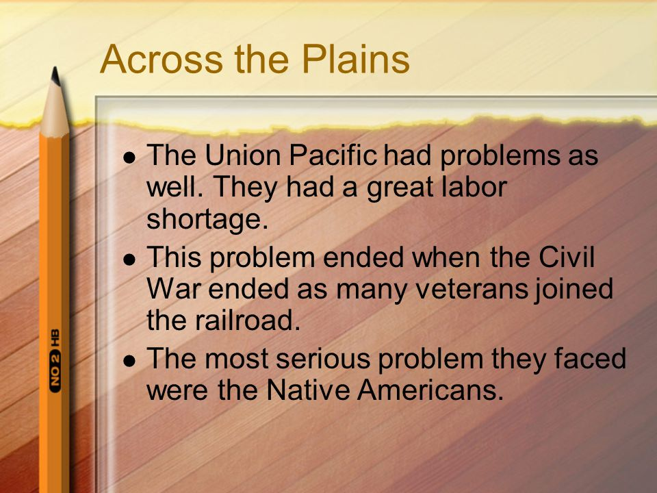 Across the Plains The Union Pacific had problems as well. They had a great labor shortage.