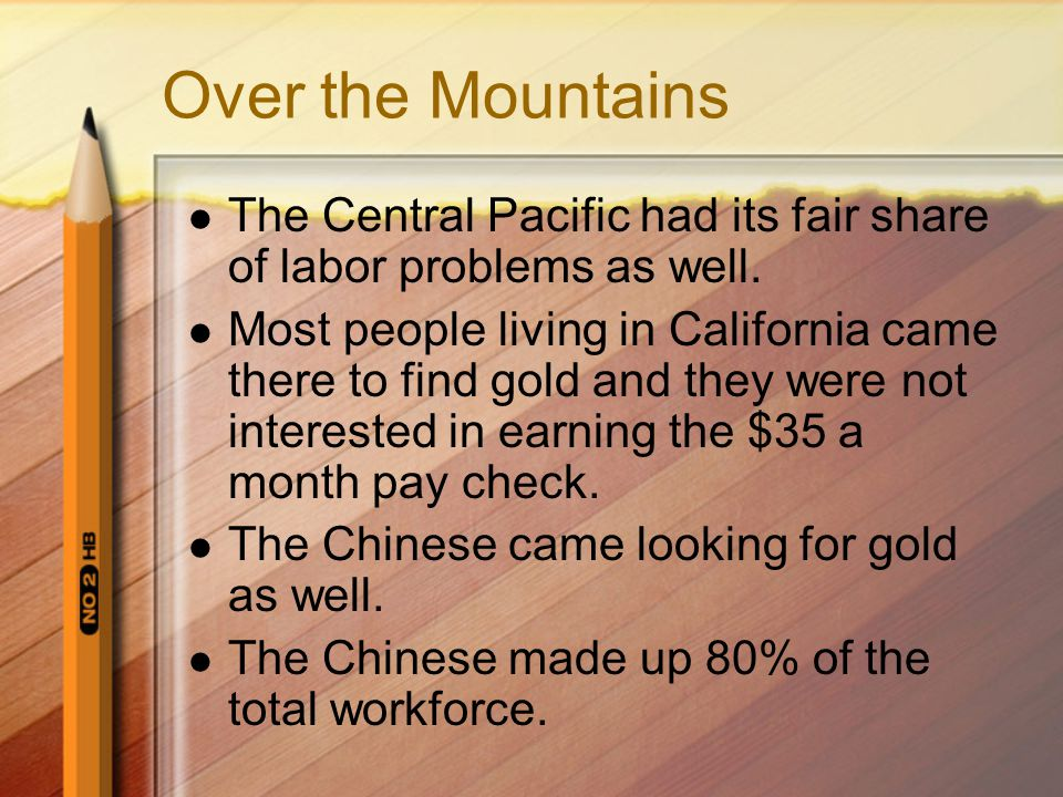 Over the Mountains The Central Pacific had its fair share of labor problems as well.