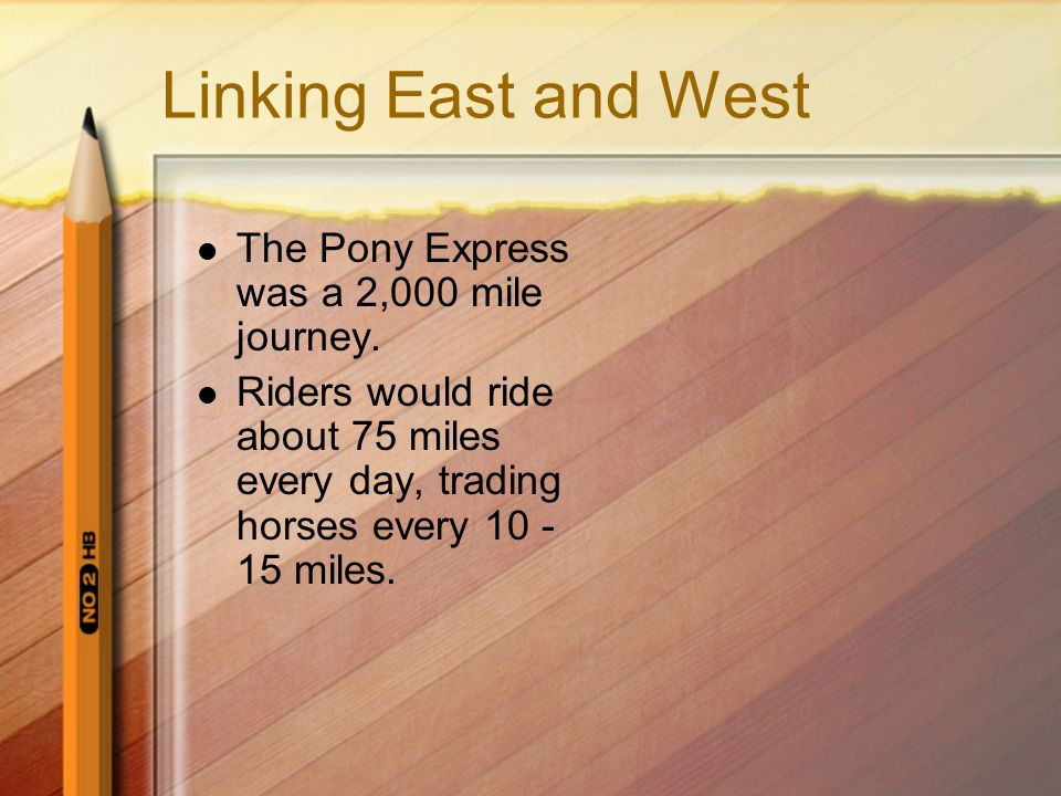 Linking East and West The Pony Express was a 2,000 mile journey.