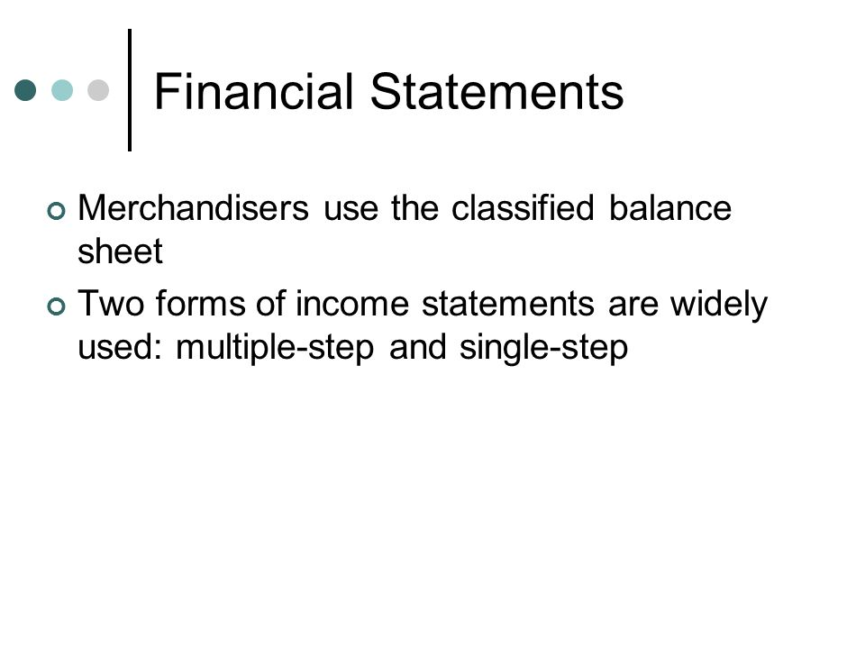 Financial Statements Merchandisers use the classified balance sheet