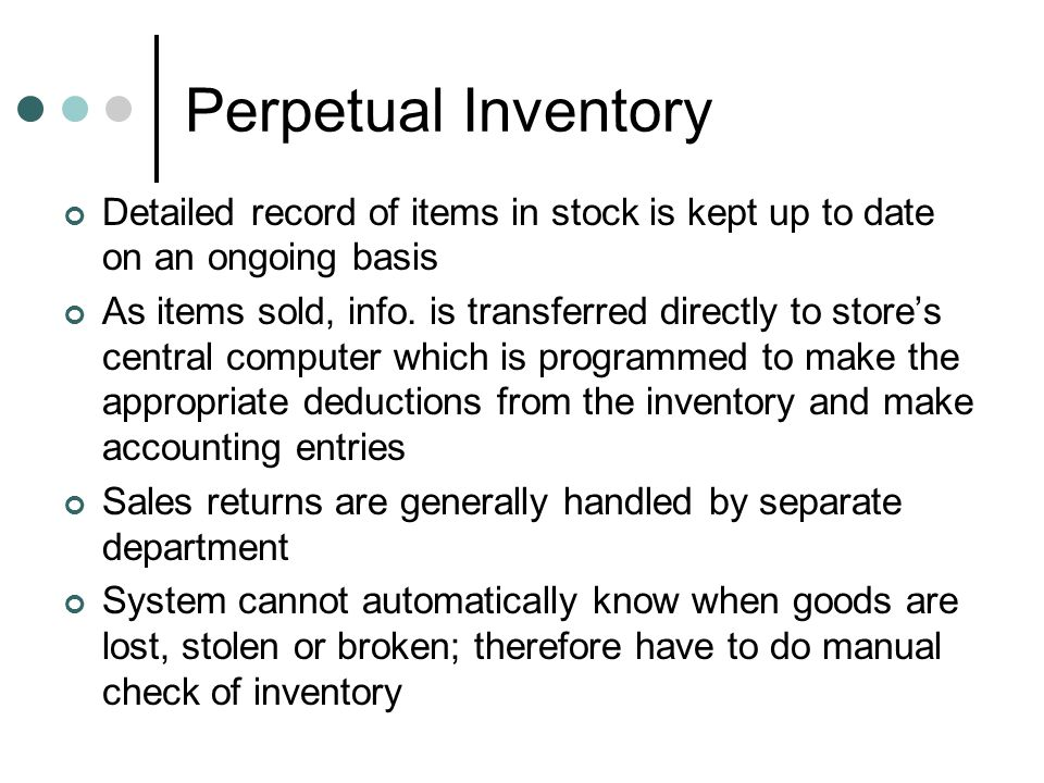 Perpetual Inventory Detailed record of items in stock is kept up to date on an ongoing basis.