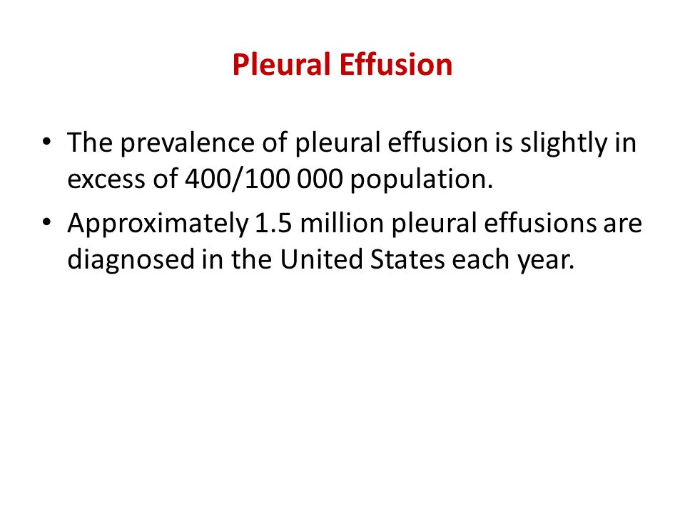 Pleural Effusion The prevalence of pleural effusion is slightly in excess of 400/ population.