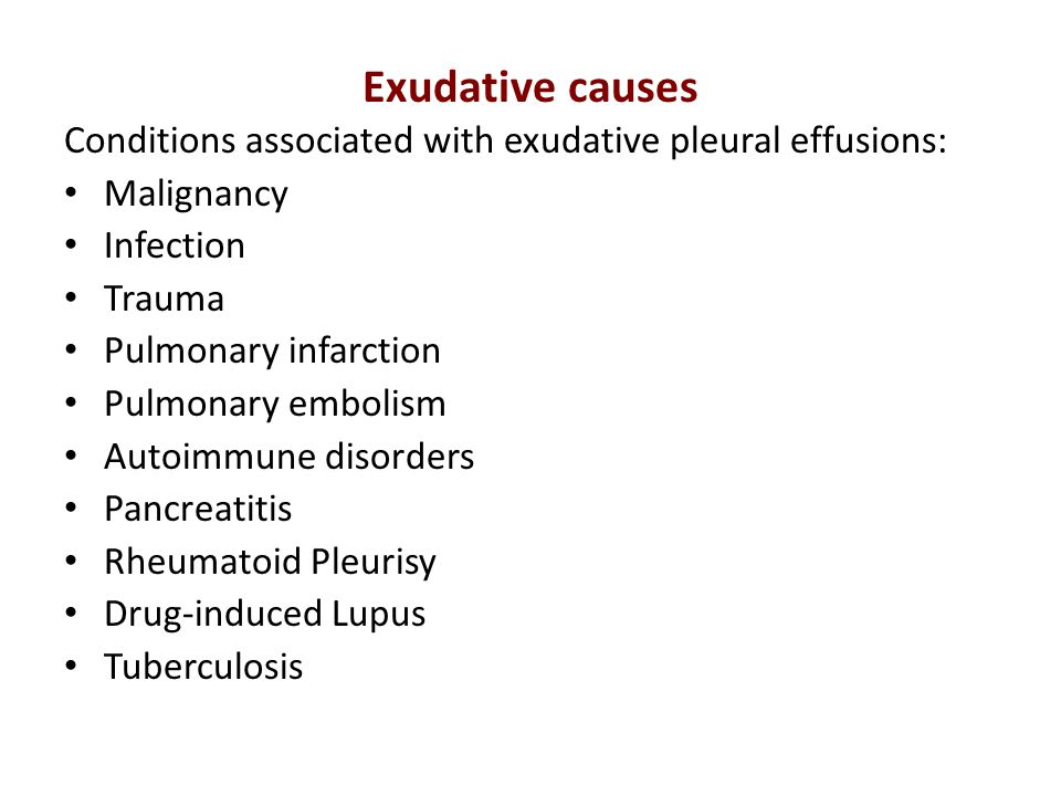 Exudative causes Conditions associated with exudative pleural effusions: Malignancy. Infection. Trauma.
