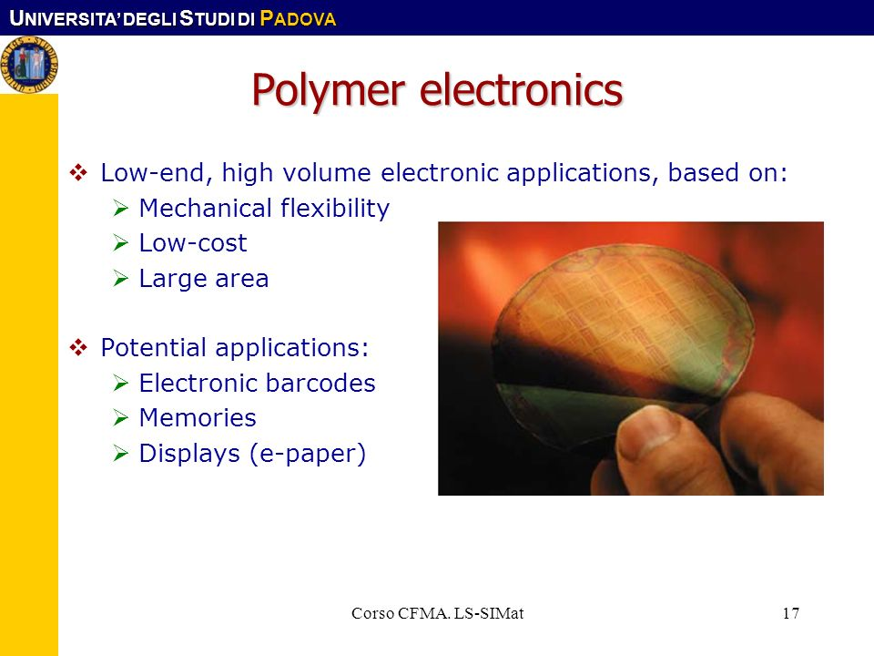 Polymer electronics Low-end, high volume electronic applications, based on: Mechanical flexibility.