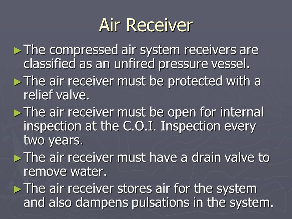 Air Receiver The compressed air system receivers are classified as an unfired pressure vessel.