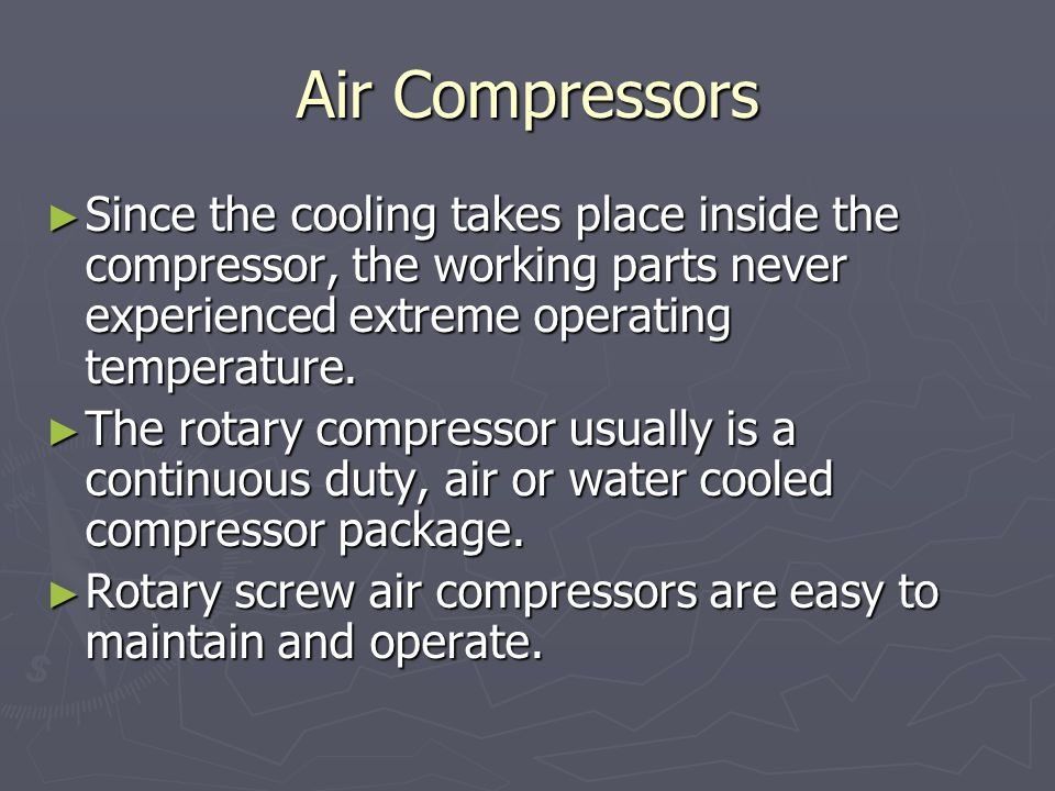 Air Compressors Since the cooling takes place inside the compressor, the working parts never experienced extreme operating temperature.