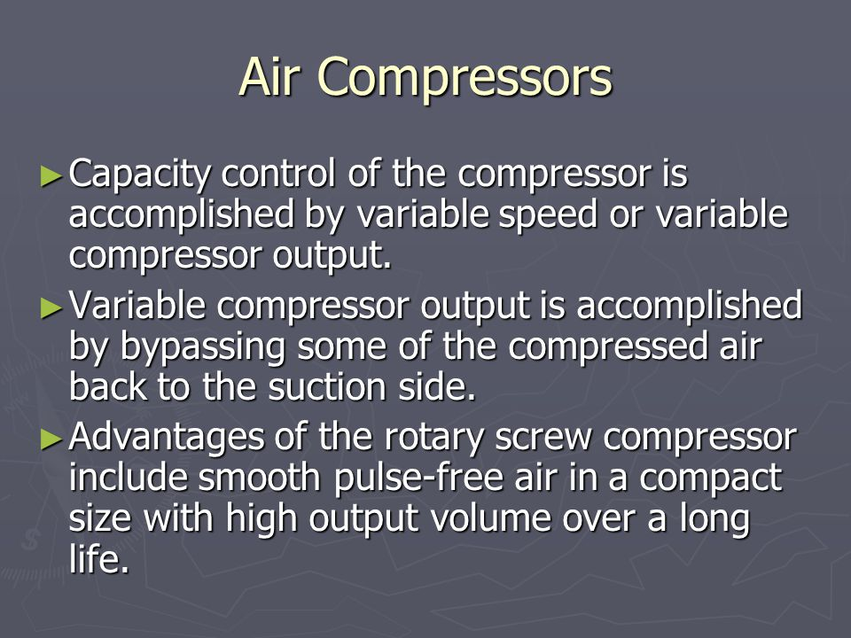 Air Compressors Capacity control of the compressor is accomplished by variable speed or variable compressor output.