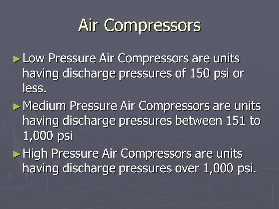 Air Compressors Low Pressure Air Compressors are units having discharge pressures of 150 psi or less.