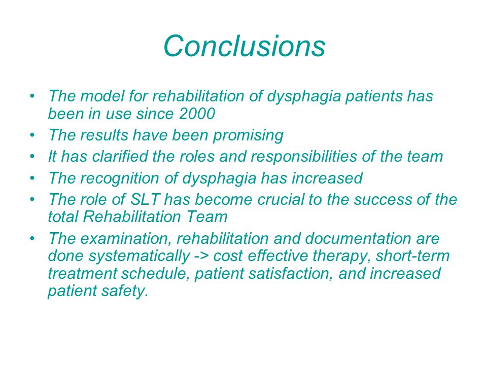 Conclusions The model for rehabilitation of dysphagia patients has been in use since 2000. The results have been promising.