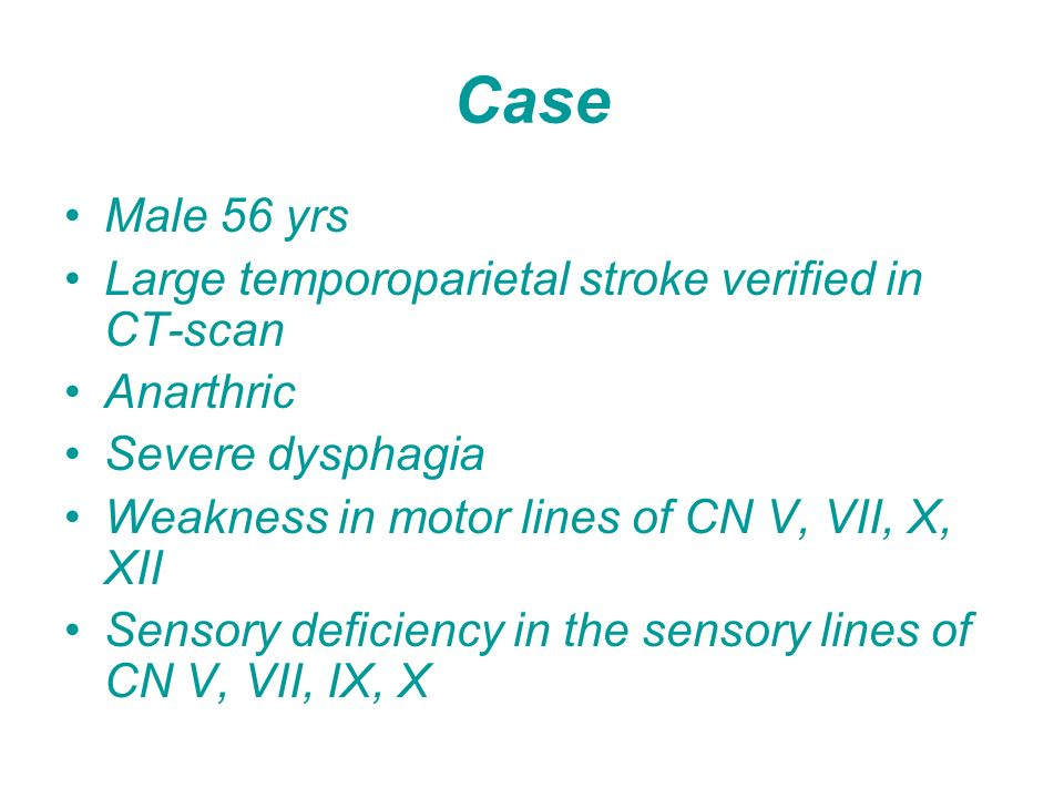 Case Male 56 yrs Large temporoparietal stroke verified in CT-scan