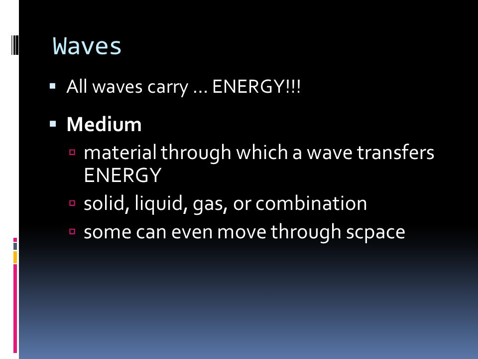 Waves Medium material through which a wave transfers ENERGY