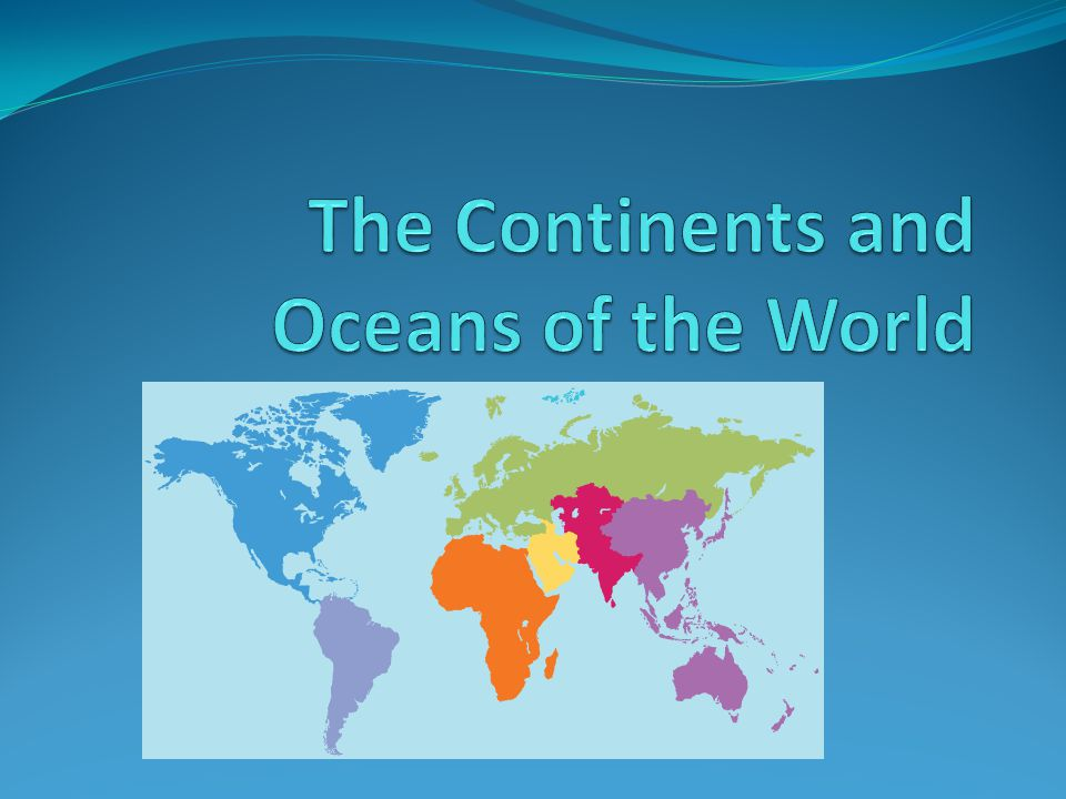The Continents And Oceans Of The World Ppt Download - Important oceans of the world