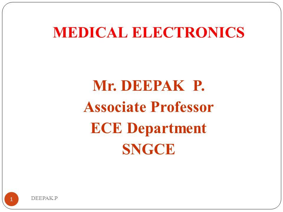 MEDICAL ELECTRONICS Mr. DEEPAK P. Associate Professor ECE Department