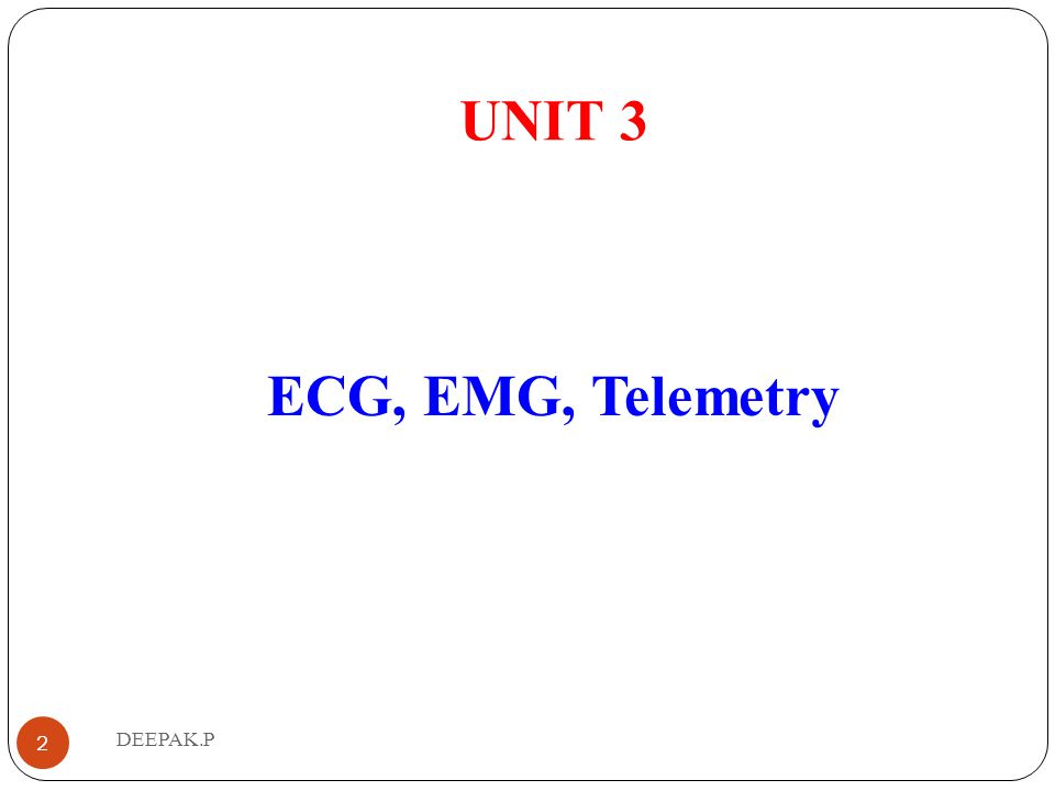 SNGCE UNIT 3 ECG, EMG, Telemetry DEEPAK.P DEEPAK P