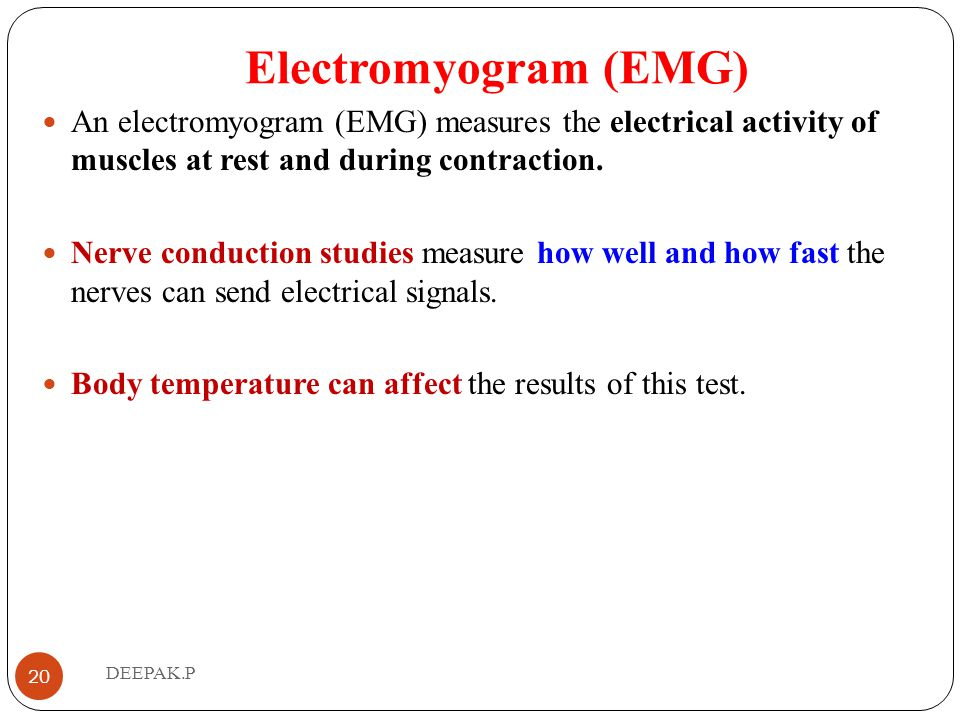 Electromyogram (EMG) An electromyogram (EMG) measures the electrical activity of muscles at rest and during contraction.