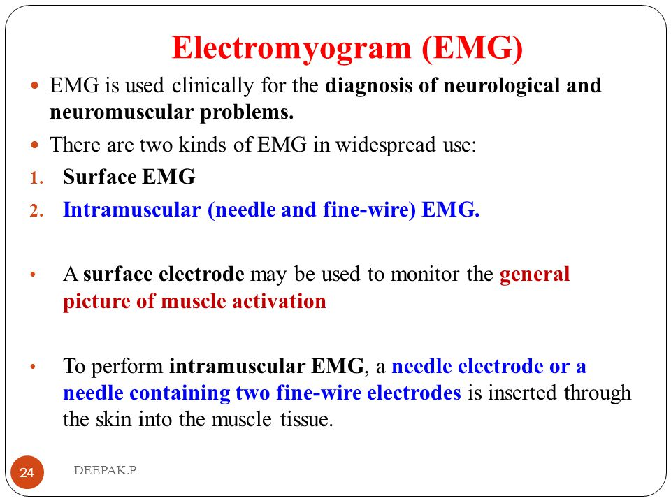 Electromyogram (EMG) EMG is used clinically for the diagnosis of neurological and neuromuscular problems.