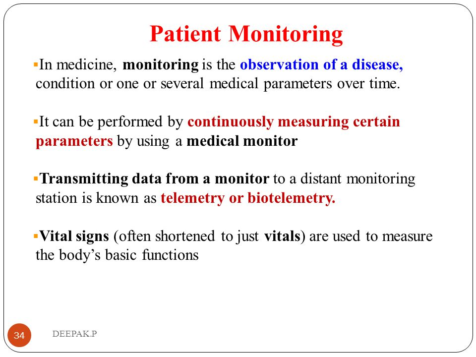 Patient Monitoring In medicine, monitoring is the observation of a disease, condition or one or several medical parameters over time.