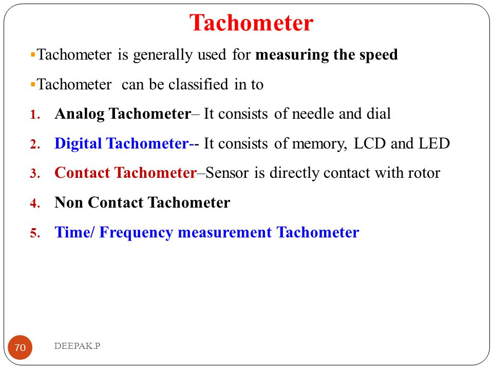 Tachometer Tachometer is generally used for measuring the speed