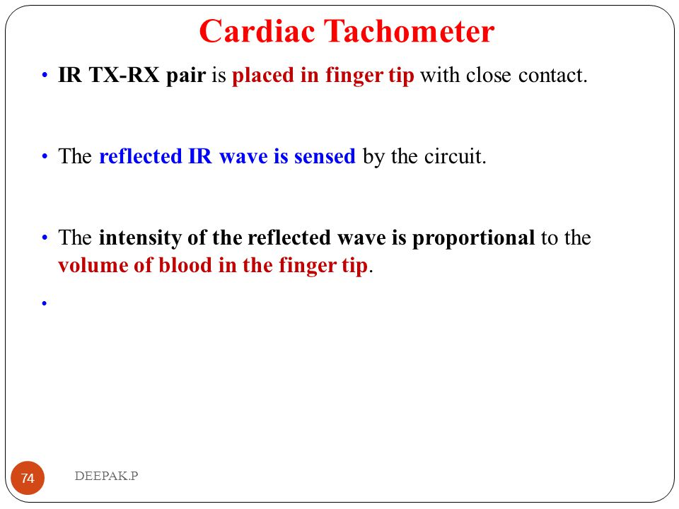 Cardiac Tachometer IR TX-RX pair is placed in finger tip with close contact. The reflected IR wave is sensed by the circuit.