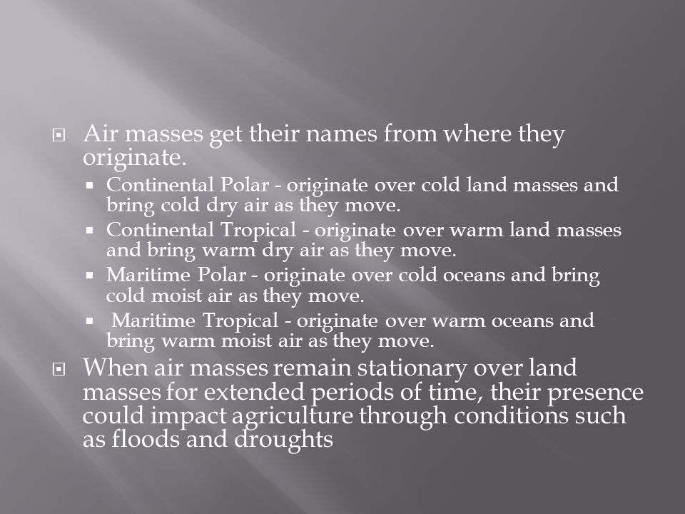 Air masses get their names from where they originate.